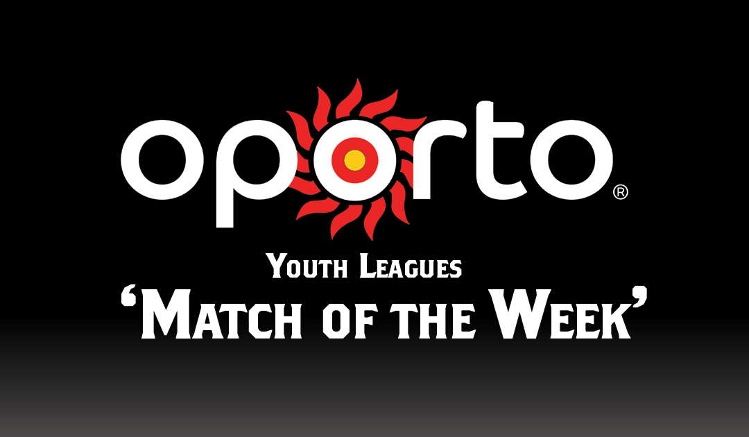 Oporto Youth Leagues 'Match of the Week' | Round Sixteen